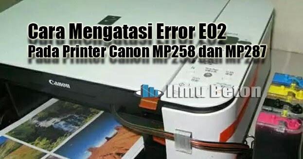 Cara Mengatasi Error E02 Pada Printer Canon Mp258 Dan Mp287 Ilmu Beton