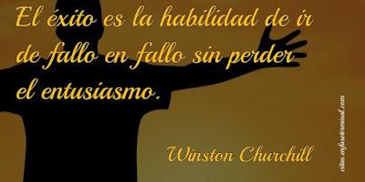 El éxito es la habilidad de ir de fallo en fallo sin perder el entusiasmo.   Winston Churchill