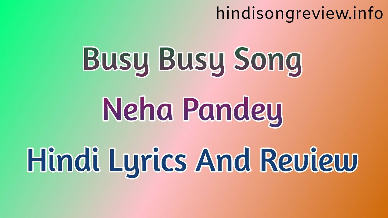 Neha-Pandey-song-busy-busy-lyrics