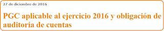 PGC aplicable al ejercicio 2016 y obligación de auditoría de cuentas