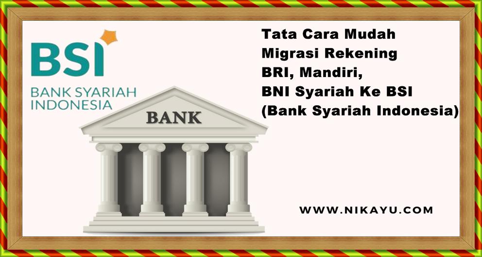 Tata Cara Mudah Migrasi Rekening BRI, Mandiri, BNI Syariah Ke BSI (Bank Syariah Indonesia)