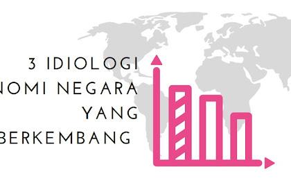 3 Idiologi Sistem Ekonomi Negara yang Berkembang dan Diterapkan Saat Ini