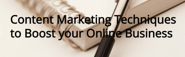 Content Marketing Techniques to Boost your Online Business