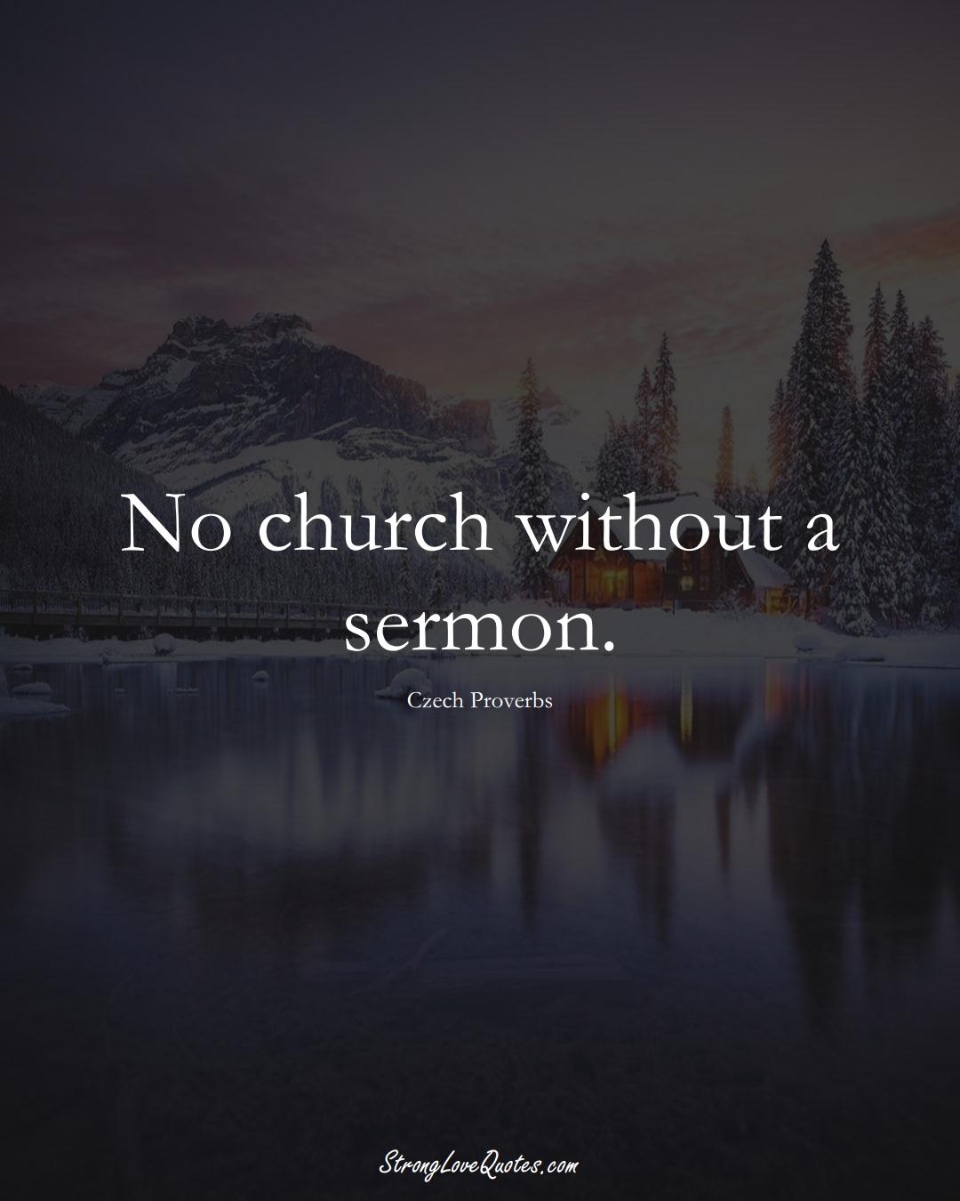 No church without a sermon. (Czech Sayings);  #EuropeanSayings