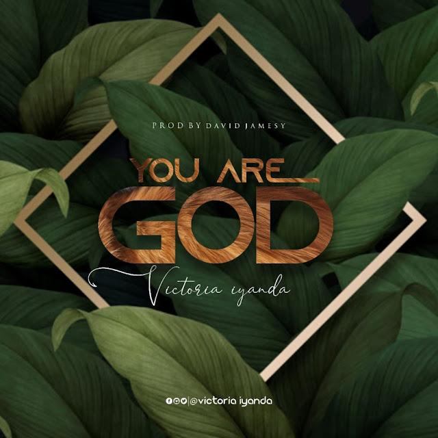 Audio: Victoria Iyanda – You Are God