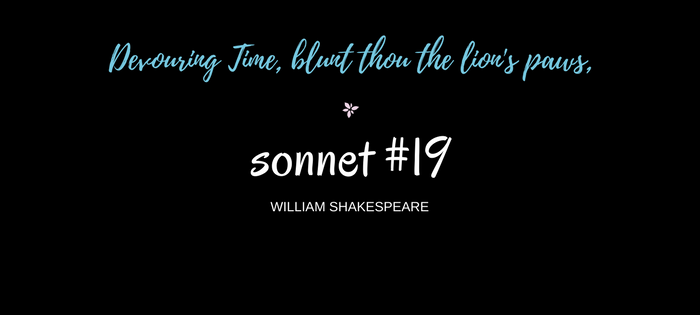 "Analysis of William Shakespeare's Sonnet #19 ""Devouring Time, blunt thou the lion's paws,"""