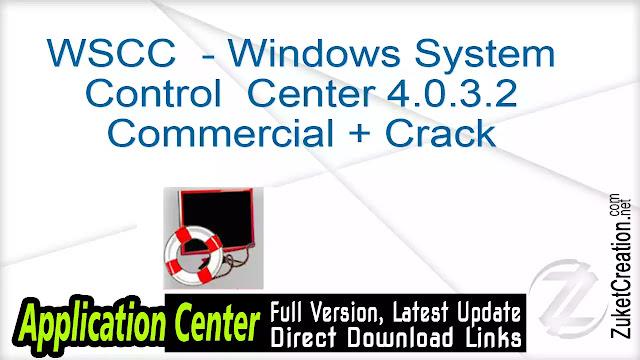 WSCC – Windows System Control Center 4.0.3.2 Commercial + Crack