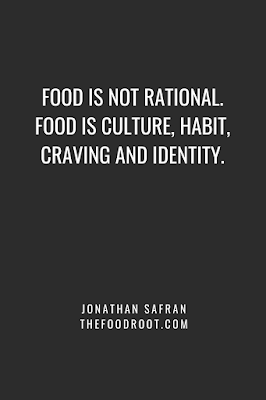 Food is not rational. Food is culture, habit, craving and identity.