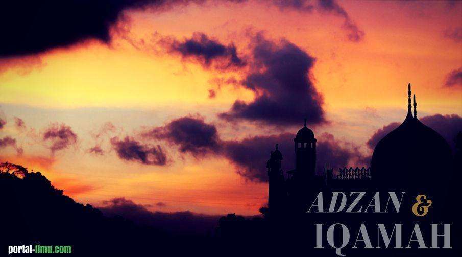 Pengertian serta Ketentuan Adzan dan Iqamah