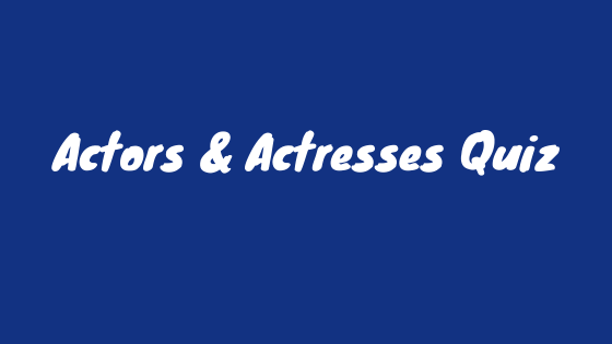 Actors & Actresses Quiz