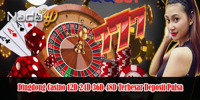 Dingdong Casino 12D 24D 36D 48D Terbesar Deposit Pulsa