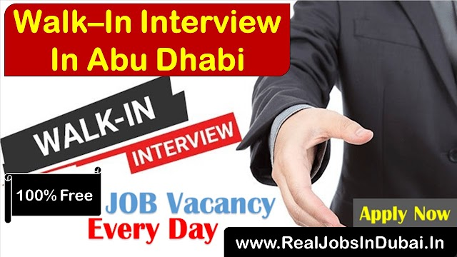 Walk In Interview In Abu Dhabi Today & Tomorrow