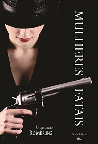 Mulheres Fatais: Contos Policiais - Org. Rô Mierling