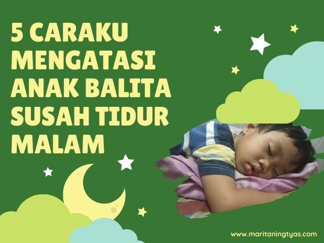 cara mengatasi anak balita susah tidur malam