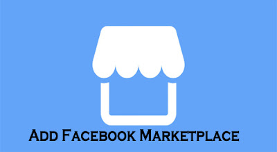 Add Facebook Marketplace – How Can I Add Facebook Marketplace