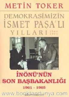 Metin Toker - İnönü'nün Son Başbakanlığı 1961-1965