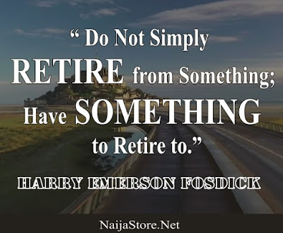 Harry Emerson Fosdick - Do Not Simply RETIRE from Something; Have SOMETHING to Retire to - Quotes