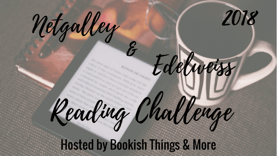 http://bookishthingsandmore.com/2017/12/2018-netgalley-edelweiss-reading-challenge-sign.html