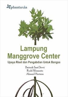 LAMPUNG MANGGROVE CENTER; UPAYA RISET DAN PENGABDIAN UNTUK BANGSA