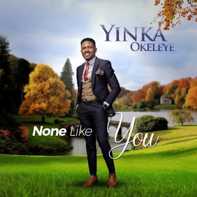 Music + Lyrics: Yinka Okeleye – None Like You