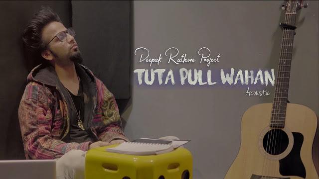 Tuta Pull Wahan lyrics - Deepak Rathore