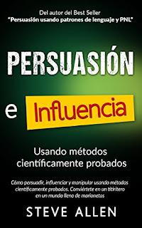 Persuasion, Influencia Y Manipulacion Usando Metodos CientíFicamente Probados PDF