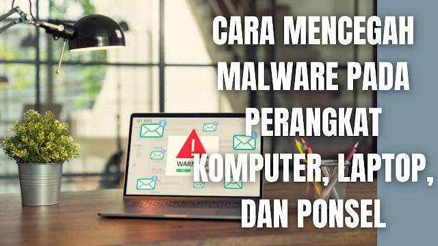 """Cara Mencegah Malware Pada Perangkat Komputer, Laptop, Dan Ponsel Malware adalah sebuah perangkat lunak atau software berbahaya yang biasanya dibuat untuk melakukan aksi kriminal. Malware biasanya akan digunakan cybercriminal atau penjahat dunia maya untuk mencuri data, menyebabkan kekacauan, dan merusak perangkat.  Data-data yang biasa dicuri adalah data kartu kredit, catatan kesehatan, email dan kata sandi pribadi, identitas pribadi, dan lain sebagainya. Maka dari itu untuk melindungi atau mencegah perangkat dari malware silahkan ikuti cara-cara dibawah ini.  Cara Melindungi Perangkat Dari Malware Berikut ini cara-cara melindungi perangkat komputer, laptop, dan ponsel dari malware :  Selalu perbarui sistem operasi dan aplikasi Unduh software Anti-Virus dari perusahaan terkemuka melalui situs web atau toko ritel resmi mereka Jangan pernah mengklik link atau iklan yang tidak dikenal Waspadai email yang meminta informasi pribadi. Tetaplah mengunduh aplikasi dari pihak resmi Berhati-hati ketika berselancar dan mengunduh file di internet    Nah itu dia cara mencegah malware pada perangkat komputer, laptop, dan ponsel. Melalui bahasan di atas bisa diketahui mengenai cara mencegah malware pada perangkat komputer, laptop, dan ponsel. Mungkin hanya itu yang bisa disampaikan di dalam artikel ini, mohon maaf bila terjadi kesalahan di dalam penulisan, dan terimakasih telah membaca artikel ini.""""God Bless and Protect Us"""""""