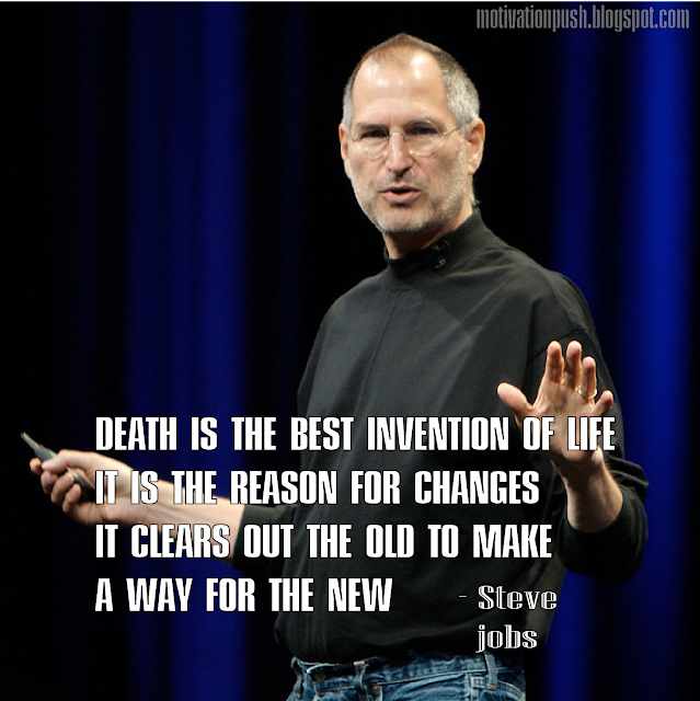 steve jobs quotes - death is the best invention of life it is the reason for change...