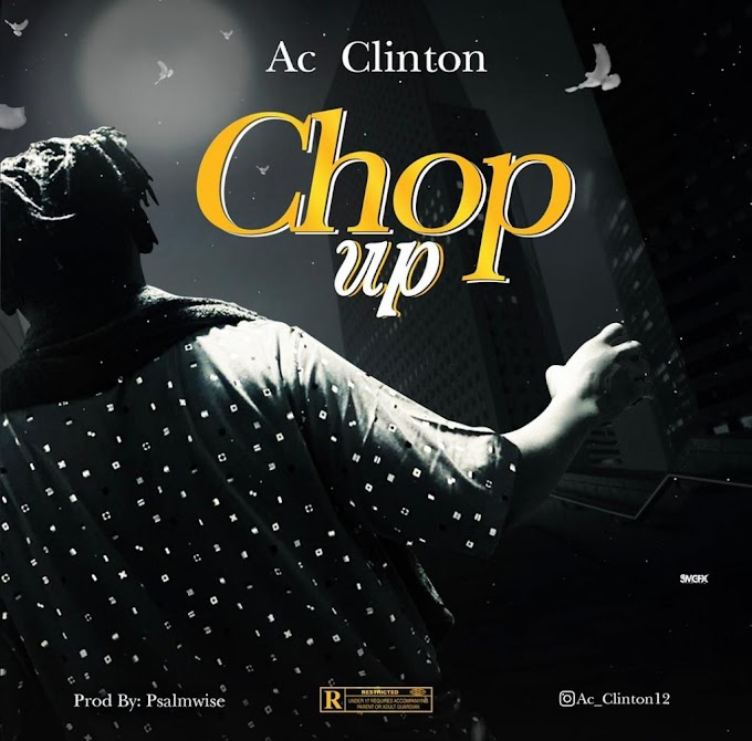 AC CLINTON – Chop Up ( Prod by Psalmwise ) Mp3 Download