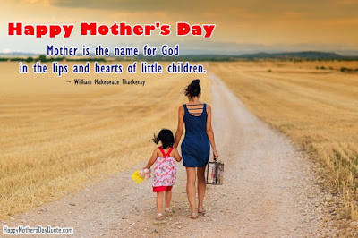 Happy Mother day wishes for mother: mother is the name for God in the lips and hearts of little