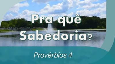 estudo bíblico provérbios 4 pregação pra que serve a sabedoria