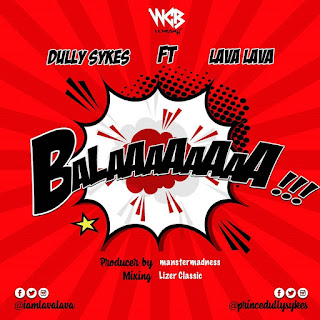 Dully Sykes (Duli) Feat. Lava Lava – Balaa | Mp3 Download [New Song]