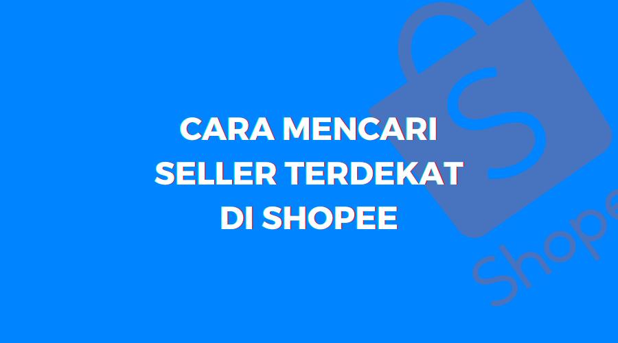 cara mencari pemilik supplier, seller atau toko tangan pertama terdekat dari lokasi saya di shopee termurah terbaru dengan fitur filter