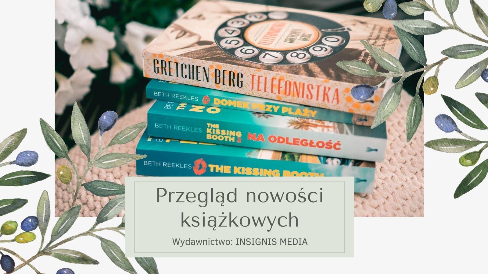 1 the kissing booth telefonistka gretchen berg ksiązki recenzja nowości ksiązkowe 2020 wydawnictwo insignis media cena opinie gdzie kupic ksiazki na lato dla mlodziezy