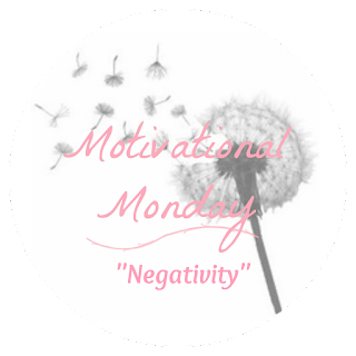 Motivational Monday #15 : Negativity | www.bubblybeauty135.com