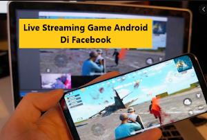 Cara Mudah Live Streaming Game Di Facebook Dengan Hp Android Terbaru 2020