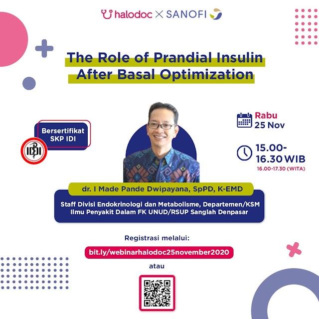 """*""""The Role of Prandial Insulin After Basal Optimization""""* pada :     Hari/Tanggal : Rabu, 25 November 2020  Waktu : 15.00 – 16.30 WIB / 16.00 - 17.30 WITA"""