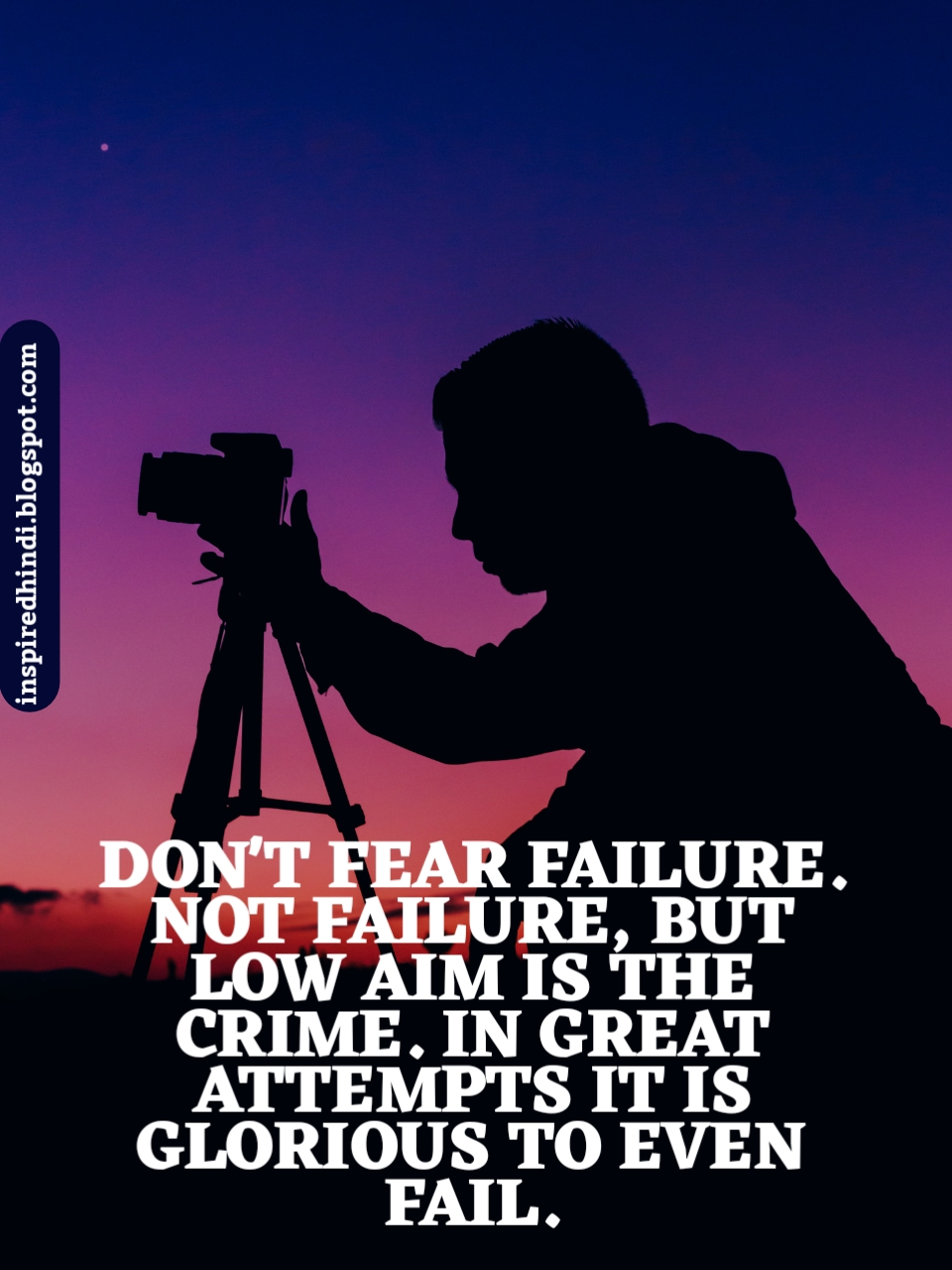DO NOT FEAR FAILURE. NOT FAILURE, BUT LOW AIM IS THE CRIME. IN GREAT ATTEMPTS IT IS GLORIOUS TO EVEN FAIL.  IMAGES, GIF, ANIMATED GIF, WALLPAPER, STICKER FOR WHATSAPP & FACEBOOK