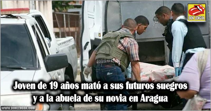 Joven de 19 años mató a sus futuros suegros y a la abuela de su novia en Aragua