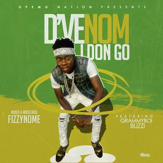 New Music: D'Venom - I Don Go Ft. Blizzi X Grammyboi (M.M FizzyNome)