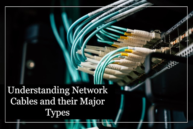 Understanding Network Cables and their Major Types