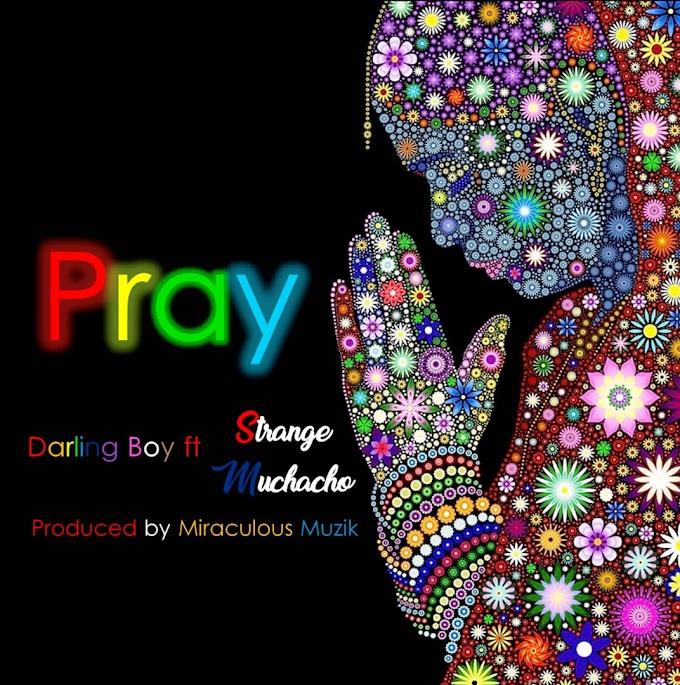 Darling-Boy-Ft-Strange-Muchacho-Pray-(produced-by-Miraculous-Muzik.mp3