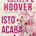 Opinião: Isto Acaba Aqui, de Colleen Hoover