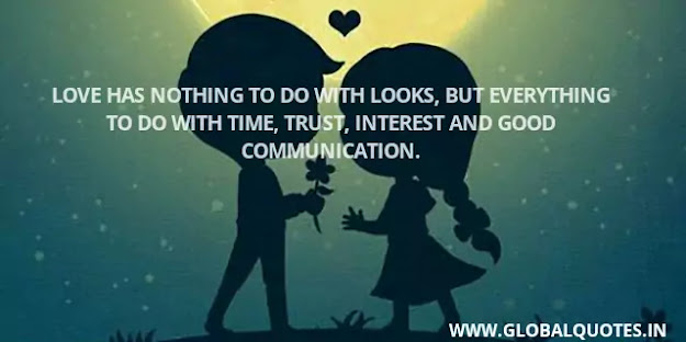 Love has nothing to do with looks, But everything to do with time, trust, interest, and good communication.