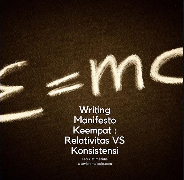 Kiat Menulis dalam writing manifesto keempat : relativitas dan konsistensi