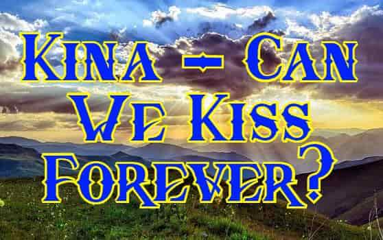 Kina - Can We Kiss Forever? Lyrics