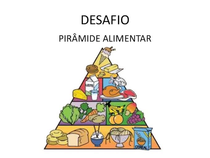 DESAFIO PIRÂMIDE ALIMENTAR.