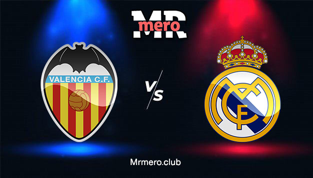 مباراة ريال مدريد ضد فالنسيا يلا شوت مباشر اليوم الدوري الاسباني 2021-2022