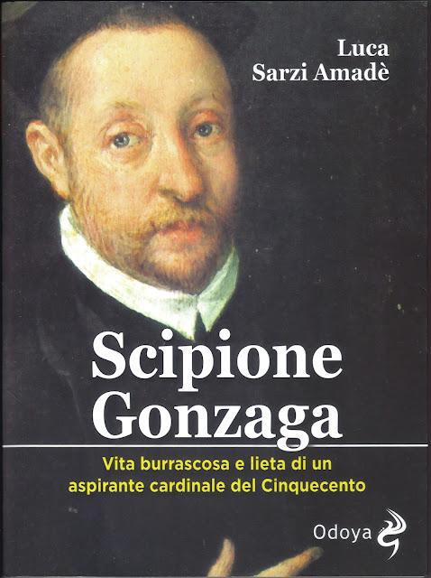 Scipione Gonzaga fu amico di Torquato Tasso, del Palestrina e di San Luigi.