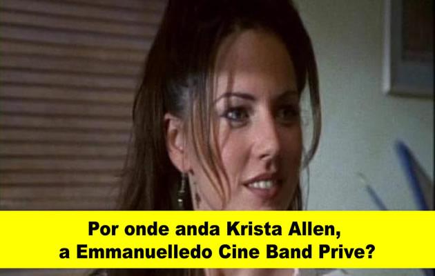 Por onde anda Krista Allen, a Emmanuelle do cine band prive?